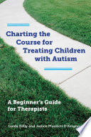 Charting the Course for Treating Children with Autism  A Beginner s Guide for Therapists