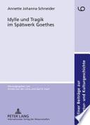 Idylle und Tragik im Spätwerk Goethes