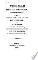 Virgille virai an Borguignon. Choix des plus beaux livres de l'Enéide (livres 2, 4 et 6) suivis d'épisodes tirés des autres livres, avec sommaires et notes, publiés par C. N. Amanton et un discours préliminaire par G[abriel] P[eignot.] F.P.