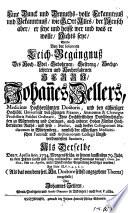 Eine Danck und Demuths-volle Erkanntnuß und Bekanntnuß, wie Gott Alles, der Mensch aber, er seye und heisse wer und was er wolle, Nichts seye, Wurde Bey der solennen Leich-Begängnuß Des ... Herrn, Johan[n]es Zellers, Medicinae Hochberühmten Doctoris ... Als Derselbe Den 7. Aprilis Ann. 1734. ... entschlaffen ...