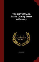 The Plays of J.M. Barrie Quality Street a Comedy
