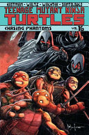 Teenage Mutant Ninja Turtles  Vol  16  Chasing Phantoms