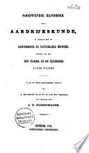 Noodwendig handboek der aardrijkskunde, in verband met de geschiedenis en natuurlijke historie, zoowel als met den handel en de nijverheid aller natiën