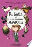 Pip Bartlett Et Les Créatures Magiques. Pip Bartlett, Tome 1 : magiques. un talent qui peut...