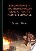 Explorations in Southern African Drama  Theatre and Performance