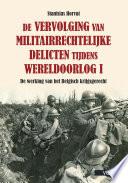 De vervolging van militairrechtelijke delicten tijdens Wereldoorlog I