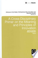 Review A Cross-Disciplinary Primer on the Meaning and Principles of Innovation