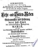 Sermones Panegyrico-Morales de B. Maria semper Virgine Oder Lob- und Sitten-Reden von der Jungfräulichen Mutter Gottes Maria, wie auch von dem Marianischen Rosencrantz, Scapulier, und Gürtel