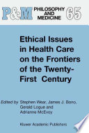 Ethical Issues in Health Care on the Frontiers of the Twenty First Century