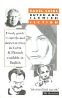The Babel Guide to Dutch & Flemish Fiction in English Translation In Dutch And Flemish Which Are