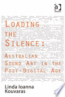 Loading the Silence: Australian Sound Art in the Post-Digital Age Much Twentieth Century Music Paradoxically Reached Its Zenith