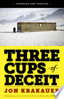 Three Cups of Deceit  How Greg Mortenson  Humanitarian Hero  Lost His Way  EXPANDED AND UPDATED