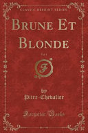 Brune Et Blonde, Vol. 1 (Classic Reprint)