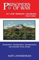 Prisoners of War at Camp Trinadad  Colorado  1943 1946