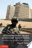 Reconstructing Iraq's Budgetary Institutions : and foreign assistance, this book argues...