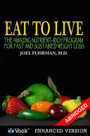 Eat To Live  The Amazing Nutrient Rich Program for Fast and Sustained Weight Loss  Abridged Version