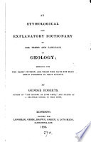 An Etymological And Explanatory Dictionary Of The Terms And Language Of Geology