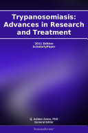 Trypanosomiasis: Advances in Research and Treatment: 2011 Edition