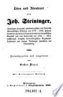 Leben und Abenteuer des Joh. Steininger, ehemaligen herzoglich würtembergischen und kaiserlich österreichischen Soldaten von 1779-1790 ... Hrsg. und eingeleitet von ---. Mit Steiningers Bildniß