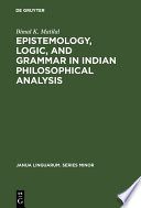 Epistemology  Logic  and Grammar in Indian Philosophical Analysis