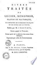 Divers traités de Lucien, Xénophon, Platon et Plutarque, accompagnés de sommaires françois et de notes sur le texte, publiés par M. l'abbé Gail,... Faisant partie de la collection des auteurs grecs classiques, imprimés par ordre du gouvernement