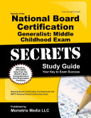 Secrets of the National Board Certification Generalist Middle Childhood Exam Study Guide