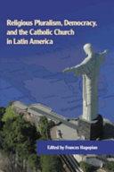 Religious Pluralism, Democracy, and the Catholic Church in Latin America