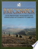 An Inventory of the Ancient Monuments in Brecknock  Brycheiniog   Later prehistoric monuments and unenclosed settlements to 1000 A D