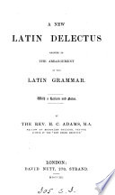 A new Latin delectus  adapted to the arrangement of the Latin grammar