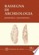 Rassegna di Archeologia, 18/A, 2001 - preistorica e protostorica