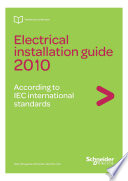 Electrical Installation Guide 2010-according To IEC International Standards, Schneider Electric, 2009 : to design, realize, inspect or maintain...