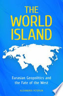 The World Island  Eurasian Geopolitics and the Fate of the West