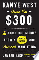 "Kanye West Owes Me $300 : memoir ever."" –la weekly after..."