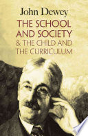 The School and Society & The Child and the Curriculum Dewey S Hands On Experience In Administering The
