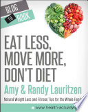 Eat Less  Move More  Don t Diet  Natural Weight Loss and Fitness Tips for the Whole Family