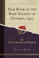 Year Book Of The Rose Society Of Ontario, 1937 (Classic Reprint) : 1937 in conclusion, we direct the attention of...