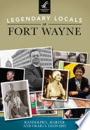 Legendary Locals of Fort Wayne