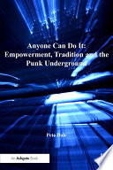 Anyone Can Do It Empowerment Tradition And The Punk Underground book