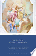 The Mystical Element of Religion: As Studied in Saint Catherine of Genoa and Her Friends
