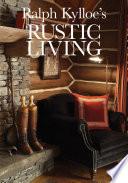 Ralph Kylloe s Rustic Living