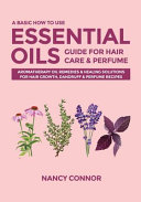 A Basic How To Use Essential Oils Guide For Hair Care And Perfume