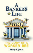 A Banker$ Life: The Diary of a Worker Bee