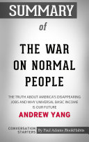 Summary of The War on Normal People: The Truth About America's Disappearing Jobs and Why Universal Basic Income Is Our Future