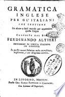 Gramatica inglese per gl italiani che contiene un esatto e facil metodo per apprendere questa lingua composta dal sig  Ferdinando Altieri