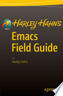 Harley Hahn s Emacs Field Guide