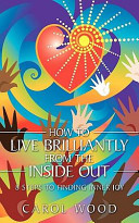 How to Live Brilliantly from the Inside Out
