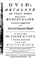 Ovid s Art of Love     Together with His Remedy of Love  Tanslated  sic  Into English Verse by Several Eminent Hands  i e  John Dryden  William Congreve and Nahum Tate   To which are Added  The Court of Love  a Tale from Chaucer  paraphrased by Arthur Maynwaring   And The History of Love  by Mr  Charles Hopkins   The Second Edition