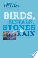 Birds  Metals  Stones and Rain