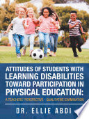 Attitudes Of Students With Learning Disabilities Toward Participation In Physical Education A Teachers Perspective Qualitative Examination