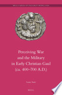 Perceiving War and the Military in Early Christian Gaul  ca  400   700 A D